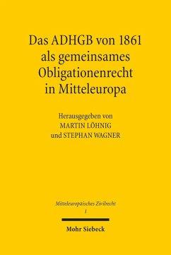Das ADHGB von 1861 als gemeinsames Obligationenrecht in Mitteleuropa (eBook, PDF)