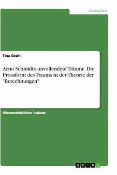 Arno Schmidts unvollendete Träume. Die Prosaform des Traums in der Theorie der