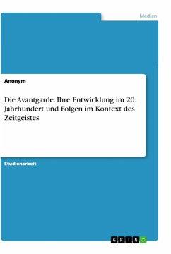 Die Avantgarde. Ihre Entwicklung im 20. Jahrhundert und Folgen im Kontext des Zeitgeistes