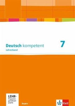 Deutsch kompetent 7. Ausgabe Bayern. Lehrerband mit Onlineangebot Klasse 7