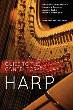 Guide to the Contemporary Harp (eBook, ePUB) - Aubat-Andrieu, Mathilde; Bancaud, Laurence; Barbé, Aurélie; Breschand, Hélène