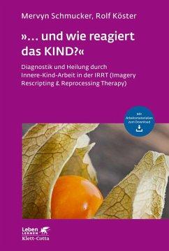 »... und wie reagiert das KIND?« (eBook, ePUB) - Schmucker, Mervyn; Köster, Rolf