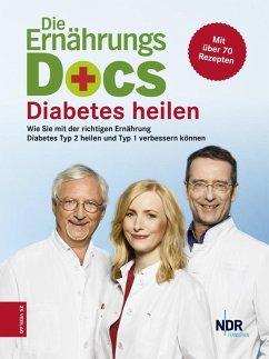 Die Ernährungs-Docs - Diabetes heilen (eBook, ePUB) - Klasen, Jörn; Fleck, Anne; Riedl, Matthias
