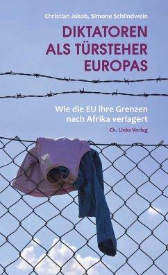 Diktatoren als Türsteher Europas (Mängelexemplar) - Jakob, Christian; Schlindwein, Simone