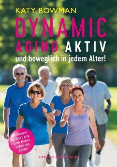 Dynamic Aging - Aktiv und beweglich in jedem Alter (Mängelexemplar) - Bowman, Katy