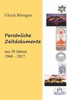 Persönliche Zeitdokumente aus 50 Jahren 1968-2017