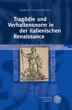 Tragödie und Verhaltensnorm in der italienischen Renaissance - Di Domenica, Maraike