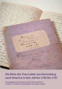 Die Reise der Frau Lotter aus Herrenberg nach America in den Jahren 1786 bis 1787
