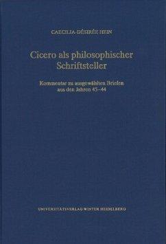 Cicero als philosophischer Schriftsteller - Hein, Caecilia-Désirée