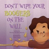 Don't Wipe Your Boogers on the Wall (eBook, ePUB)