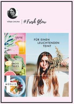 Fresh Glow (eBook, ePUB)