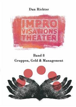Improvisationstheater. Gruppen, Geld und Management (eBook, ePUB)