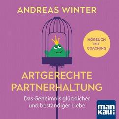 Artgerechte Partnerhaltung. Das Geheimnis glücklicher und beständiger Liebe (MP3-Download) - Winter, Andreas