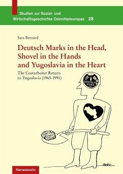 Deutsch Marks in the Head, Shovel in the Hands and Yugoslavia in the Heart (eBook, PDF) - Bernard, Sara