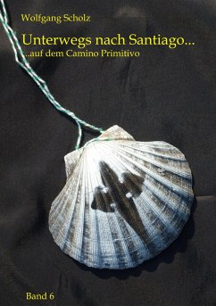 Unterwegs nach Santiago... (eBook, ePUB) - Scholz, Wolfgang