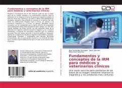 Fundamentos y conceptos de la IRM para médicos y veterinarios clínicos