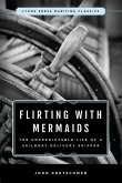 Flirting with Mermaids: The Unpredictable Life of a Sailboat Delivery Skipper (eBook, ePUB)