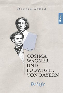 Cosima Wagner und Ludwig II. von Bayern. Briefe - Wagner, Cosima; Ludwig II., König von Bayern