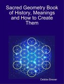 Sacred Geometry Book of History, Meanings and How to Create Them (eBook, ePUB)