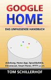 Google Home - Das umfassende Handbuch: Anleitung, Home-App, Sprachbefehle, Chromecast, Smart Home, IFTTT u.v.m. (eBook, ePUB)