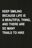 Keep Smiling Because Life Is a Beautiful Thing, and There Are So Many Trails to Hike: Hiking Log Book, Complete Notebook Record of Your Hikes. Ideal f