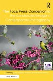 The Focal Press Companion to the Constructed Image in Contemporary Photography (eBook, ePUB)