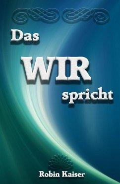 Das WIR spricht (eBook, ePUB) - Kaiser, Robin