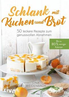 Schlank mit Kuchen und Brot (eBook, PDF) - Weidenbach, Lina