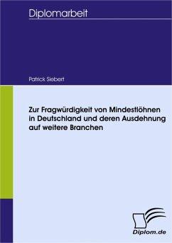 Zur Fragwürdigkeit von Mindestlöhnen in Deutschland und deren Ausdehnung auf weitere Branchen (eBook, PDF) - Siebert, Patrick