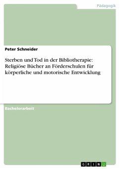 Sterben und Tod in der Bibliotherapie: Religiöse Bücher an Förderschulen für körperliche und motorische Entwicklung (eBook, PDF) - Schneider, Peter