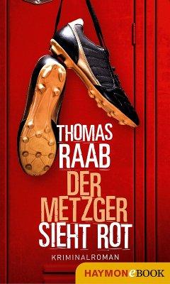 Der Metzger sieht rot (eBook, ePUB) - Raab, Thomas
