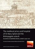 The Medieval Priory and Hospital of St Mary Spital and the Bishopsgate Suburb: Excavations at Spitalfields Market, London E1, 1991-2007
