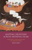 Mapping Frontiers Across Medieval Islam (eBook, ePUB)