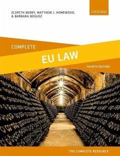 Complete EU Law - Berry, Elspeth (Reader in Law, Reader in Law, Nottingham Law School,; Homewood, Matthew J. (Principal Lecturer in Law, Principal Lecturer ; Bogusz, Barbara (Lecturer in Law, Lecturer in Law, Leicester Law Sch