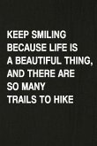 Keep Smiling Because Life Is a Beautiful Thing, and There Are So Many Trails to Hike: A 6x9 Inch Matte Soft Cover Journal Notebook with 120 Lined Page