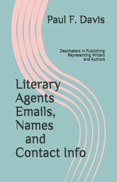 Literary Agents Emails, Names and Contact Info: Dealmakers in Publishing, Representing Writers and Authors - Davis, Paul F.