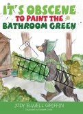 It's Obscene to Paint the Bathroom Green