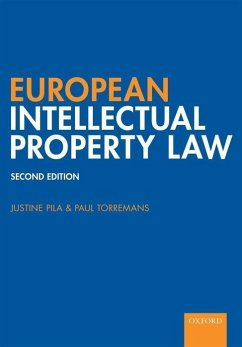 European Intellectual Property Law - Pila, Justine (Fellow and Senior Law Tutor of St Catherine's College; Torremans, Paul (Professor of Intellectual Property Law, University