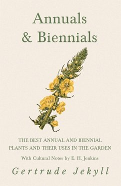 Annuals & Biennials - The Best Annual and Biennial Plants and Their Uses in the Garden - With Cultural Notes by E. H. Jenkins