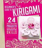 Beginner's Guide to Kirigami: 24 Skill-Building Projects Using Origami & Papercrafting Skills