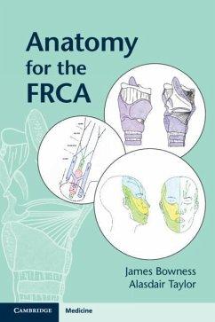 Anatomy for the FRCA - Bowness, James; Taylor, Alasdair