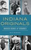 Indiana Originals: Hoosier Heroes & Heroines