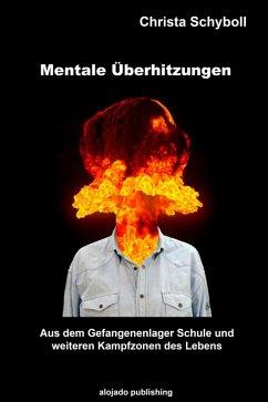 Mentale Überhitzungen (eBook, ePUB) - Schyboll, Christa
