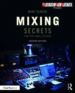 Mixing Secrets for the Small Studio (eBook, PDF) - Senior, Mike