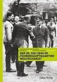 """Der 20. Juli 1944 im """"Führerhauptquartier Wolfschanze"""""""
