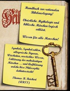 Handbuch zur rationalen Bibelauslegung! Christliche Mythologie und biblische Märchen logisch erklärt. (eBook, ePUB)