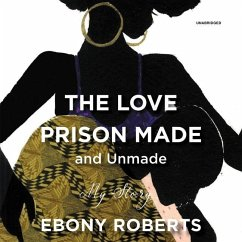 The Love Prison Made and Unmade: My Story - Roberts, Ebony