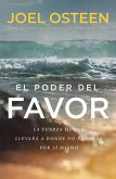 El Poder del Favor: The Force That Will Take You Where You Can't Go on Your Own