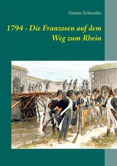 1794 - Die Franzosen auf dem Weg zum Rhein (eBook, ePUB)