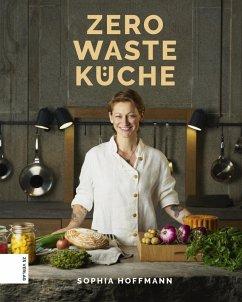 Zero Waste Küche (eBook, ePUB) - Hoffmann, Sophia